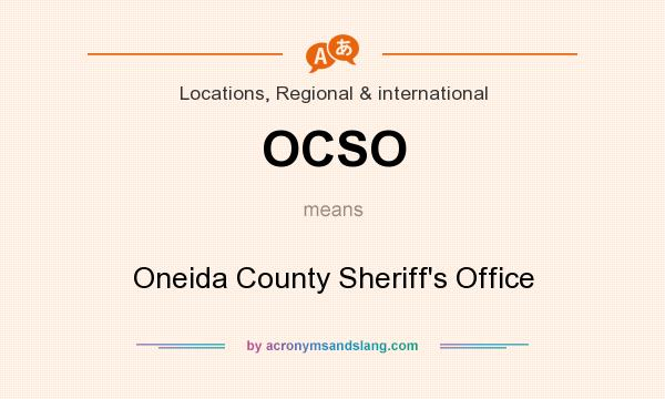 What does OCSO mean? It stands for Oneida County Sheriff`s Office