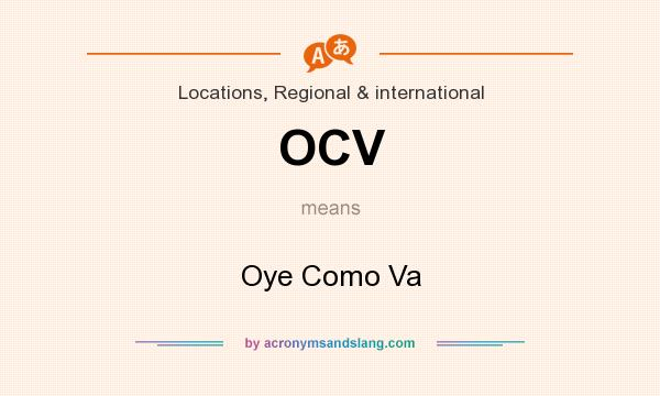 What does OCV mean? It stands for Oye Como Va