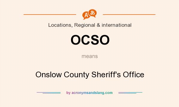 What does OCSO mean? It stands for Onslow County Sheriff`s Office