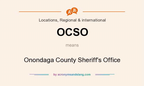 What does OCSO mean? It stands for Onondaga County Sheriff`s Office