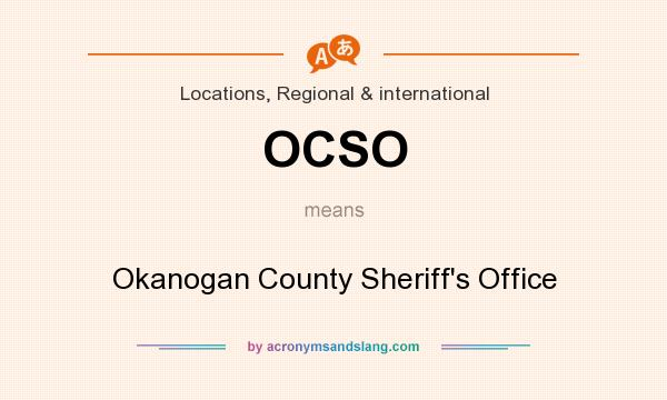 What does OCSO mean? It stands for Okanogan County Sheriff`s Office