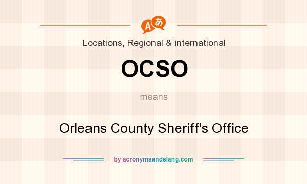What does OCSO mean? It stands for Orleans County Sheriff`s Office