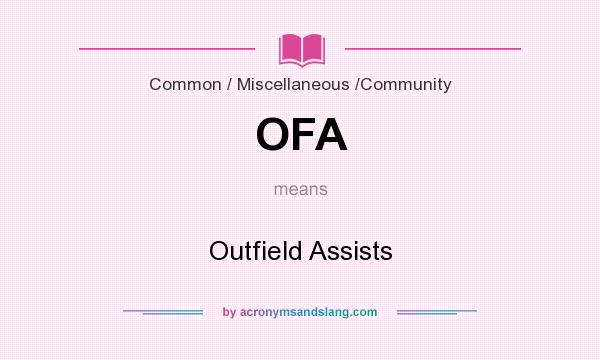 What does OFA mean? It stands for Outfield Assists