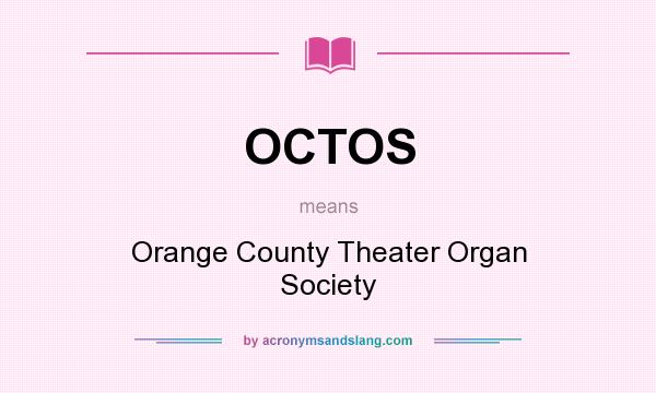 What does OCTOS mean? It stands for Orange County Theater Organ Society