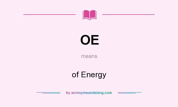 What does OE mean? It stands for of Energy