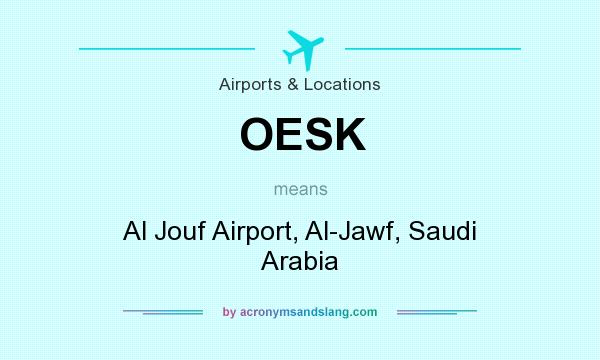 What does OESK mean? It stands for Al Jouf Airport, Al-Jawf, Saudi Arabia