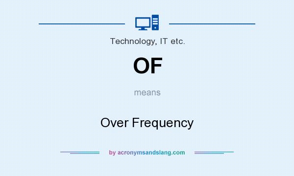 What does OF mean? It stands for Over Frequency