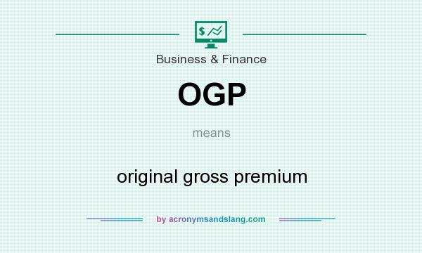 What does OGP mean? It stands for original gross premium