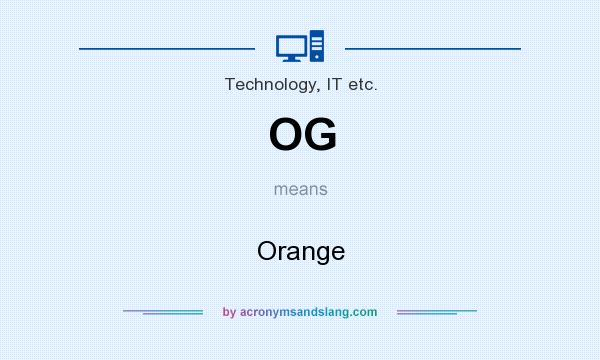 What does OG mean? It stands for Orange