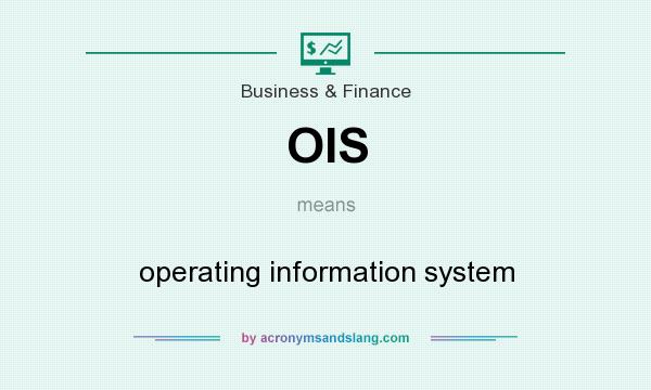 What does OIS mean? It stands for operating information system