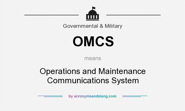 What does OMCS mean? It stands for Operations and Maintenance Communications System