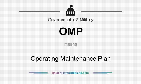 What does OMP mean? It stands for Operating Maintenance Plan