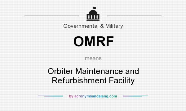 What does OMRF mean? It stands for Orbiter Maintenance and Refurbishment Facility
