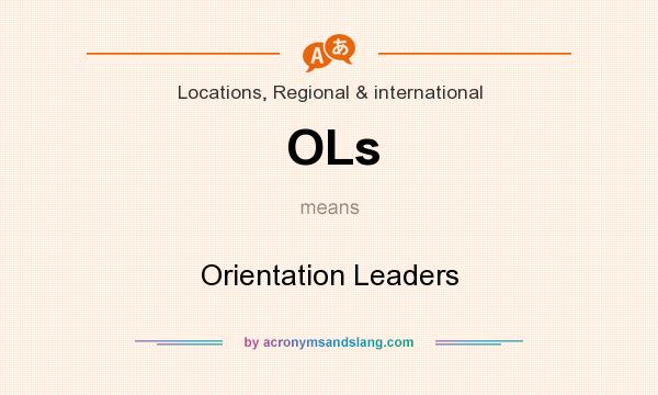 What does OLs mean? It stands for Orientation Leaders