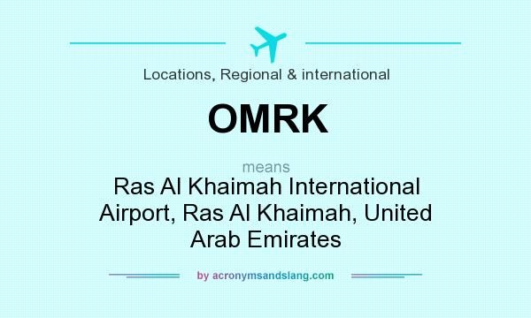 What does OMRK mean? It stands for Ras Al Khaimah International Airport, Ras Al Khaimah, United Arab Emirates
