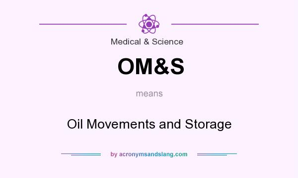 What does OM&S mean? It stands for Oil Movements and Storage