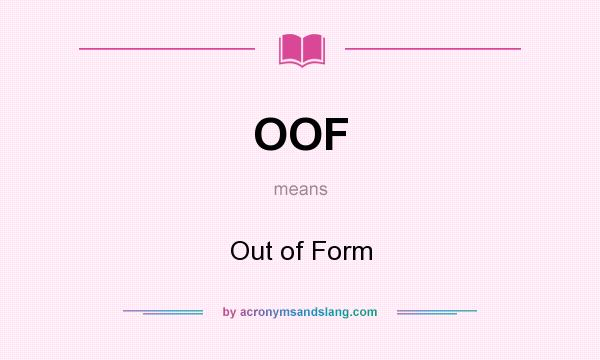 What does OOF mean? It stands for Out of Form