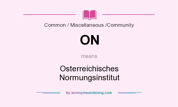 What does ON mean? It stands for Osterreichisches Normungsinstitut