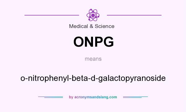 What does ONPG mean? It stands for o-nitrophenyl-beta-d-galactopyranoside