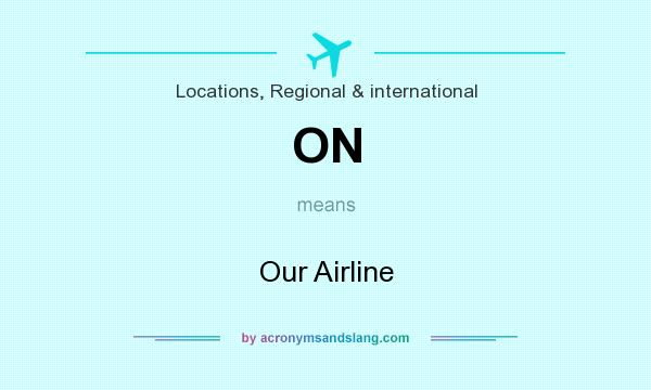 What does ON mean? It stands for Our Airline