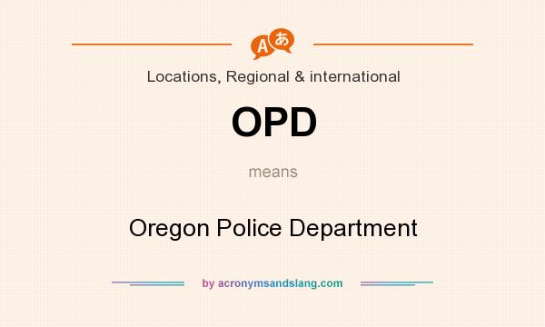 What does OPD mean? It stands for Oregon Police Department