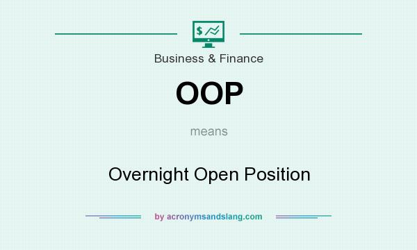 What does OOP mean? It stands for Overnight Open Position