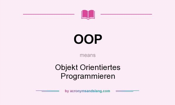 What does OOP mean? It stands for Objekt Orientiertes Programmieren