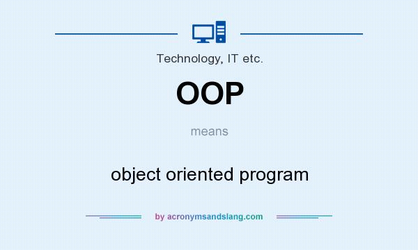 What does OOP mean? It stands for object oriented program