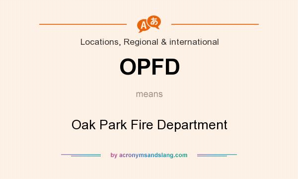 What does OPFD mean? It stands for Oak Park Fire Department