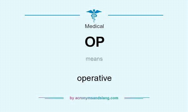 What does OP mean? It stands for operative