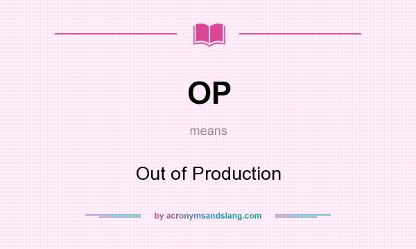 What does OP mean? It stands for Out of Production