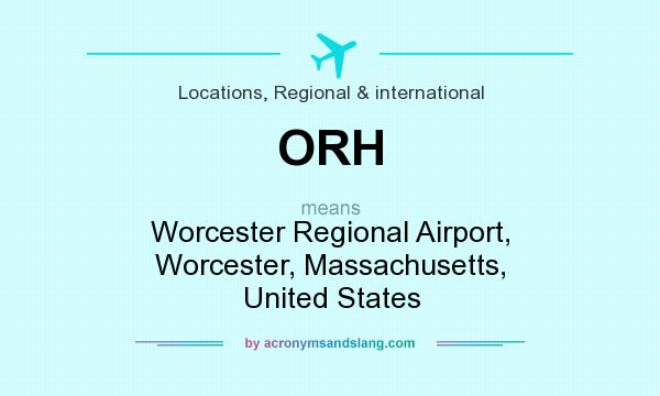 What does ORH mean? It stands for Worcester Regional Airport, Worcester, Massachusetts, United States