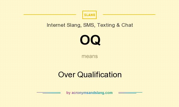 What does OQ mean? It stands for Over Qualification