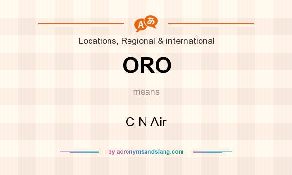 What does ORO mean? It stands for C N Air
