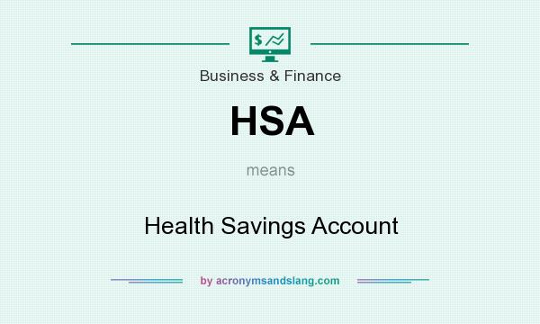What does HSA mean? It stands for Health Savings Account