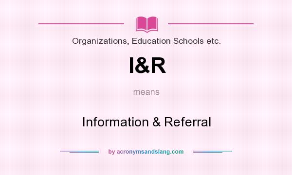What does I&R mean? It stands for Information & Referral