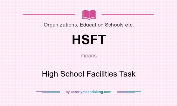 What does HSFT mean? It stands for High School Facilities Task