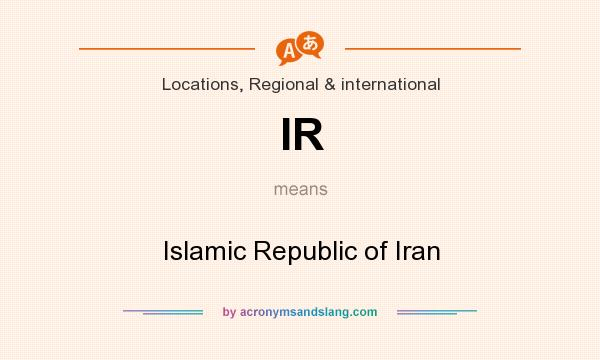 What does IR mean? It stands for Islamic Republic of Iran
