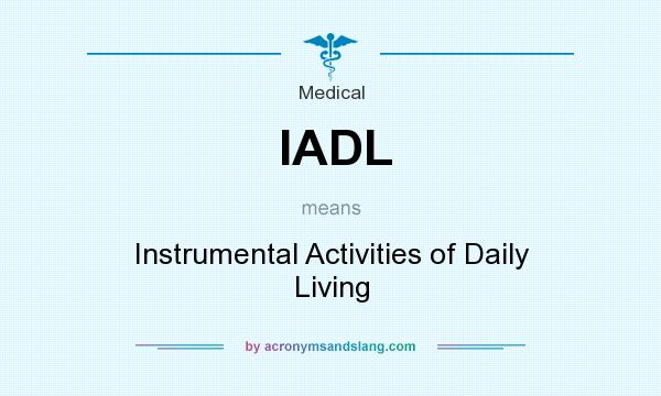 What does IADL mean? It stands for Instrumental Activities of Daily Living
