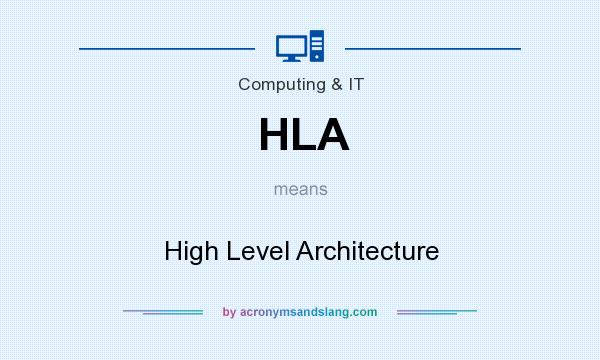 What does HLA mean? It stands for High Level Architecture