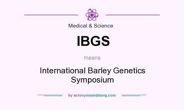 What does IBGS mean? It stands for International Barley Genetics Symposium