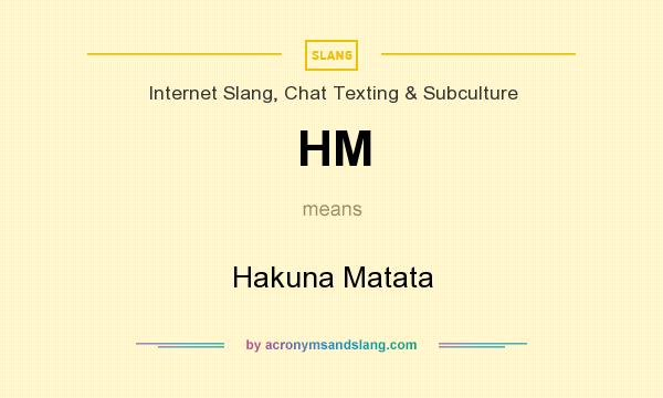 What does HM mean? It stands for Hakuna Matata