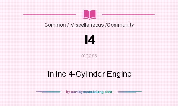 What does I4 mean? It stands for Inline 4-Cylinder Engine