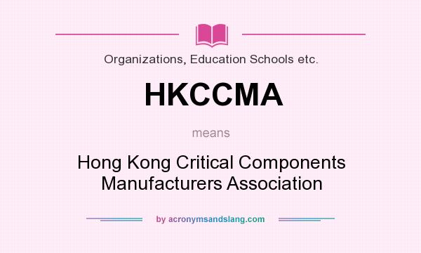 What does HKCCMA mean? It stands for Hong Kong Critical Components Manufacturers Association