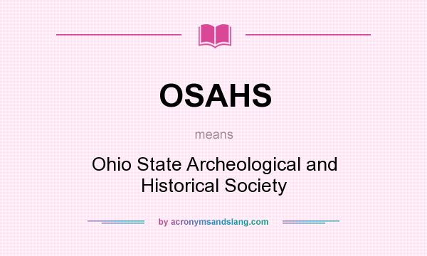 What does OSAHS mean? It stands for Ohio State Archeological and Historical Society