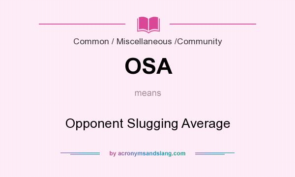 What does OSA mean? It stands for Opponent Slugging Average