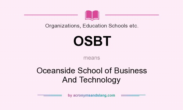 What does OSBT mean? It stands for Oceanside School of Business And Technology