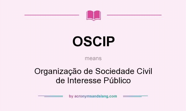 What does OSCIP mean? It stands for Organização de Sociedade Civil de Interesse Público