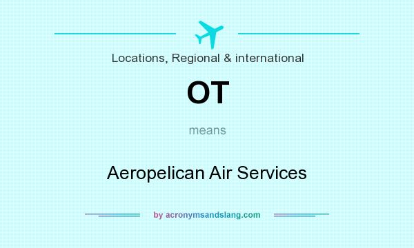 What does OT mean? It stands for Aeropelican Air Services