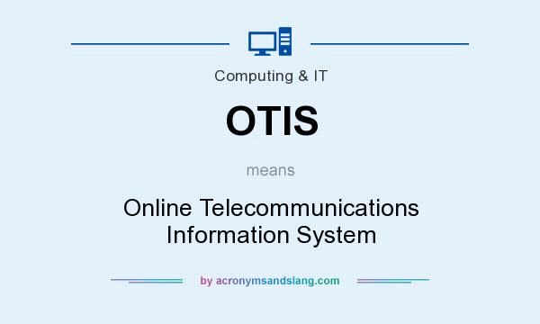 What does OTIS mean? It stands for Online Telecommunications Information System